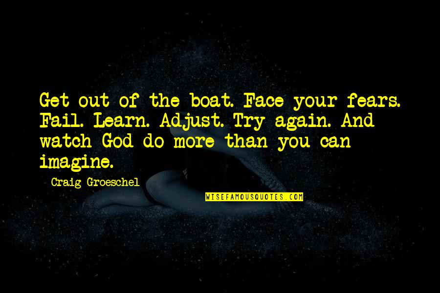 Get Up And Try Again Quotes By Craig Groeschel: Get out of the boat. Face your fears.