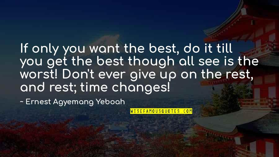 Get Up And Try Again Quotes By Ernest Agyemang Yeboah: If only you want the best, do it