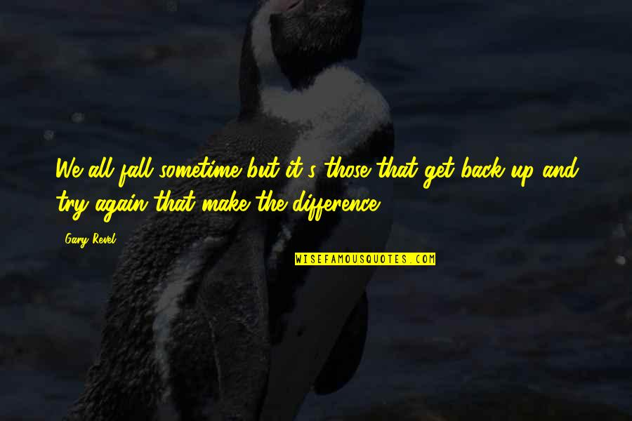 Get Up And Try Again Quotes By Gary Revel: We all fall sometime but it's those that
