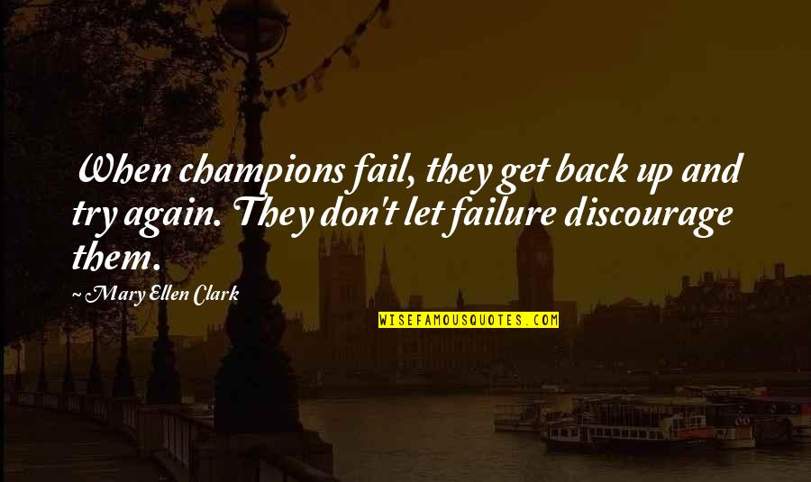 Get Up And Try Again Quotes By Mary Ellen Clark: When champions fail, they get back up and