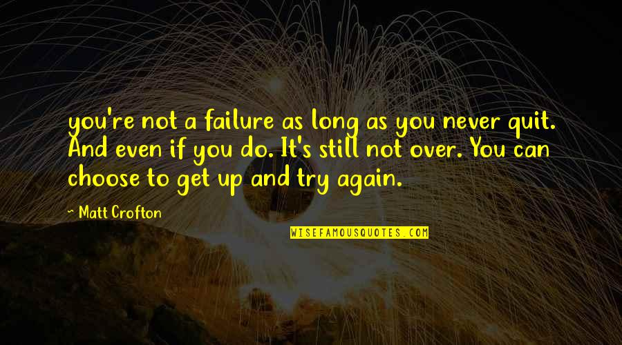 Get Up And Try Again Quotes By Matt Crofton: you're not a failure as long as you