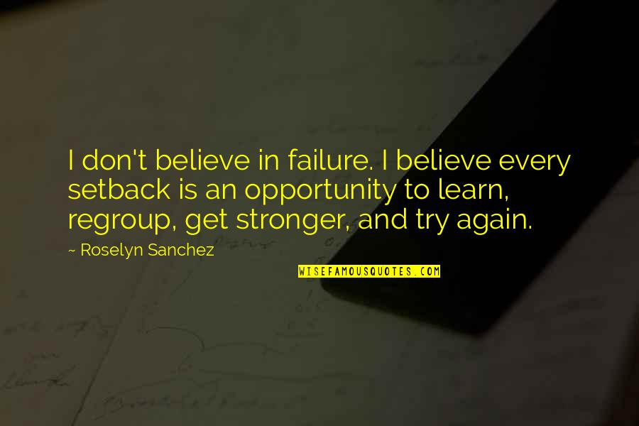 Get Up And Try Again Quotes By Roselyn Sanchez: I don't believe in failure. I believe every