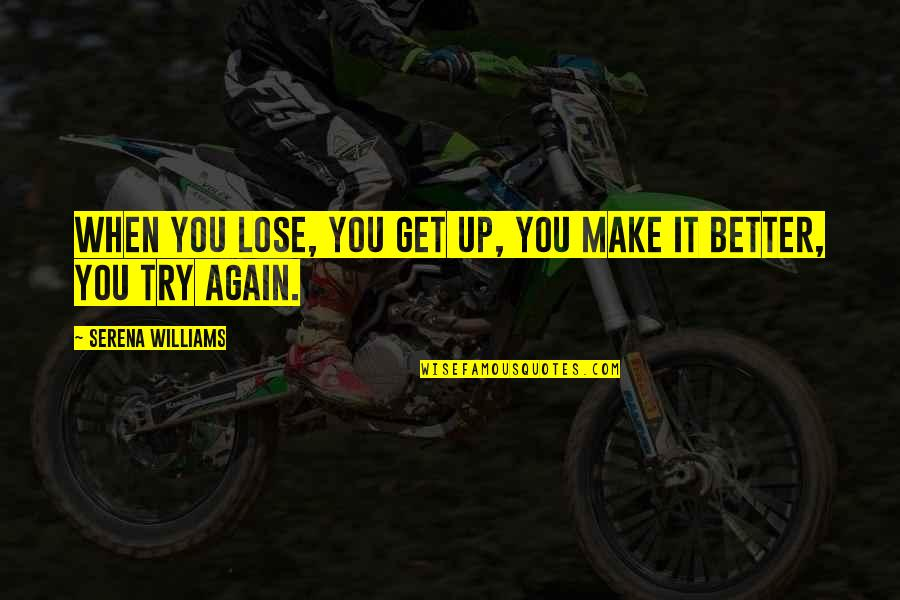 Get Up And Try Again Quotes By Serena Williams: When you lose, you get up, you make