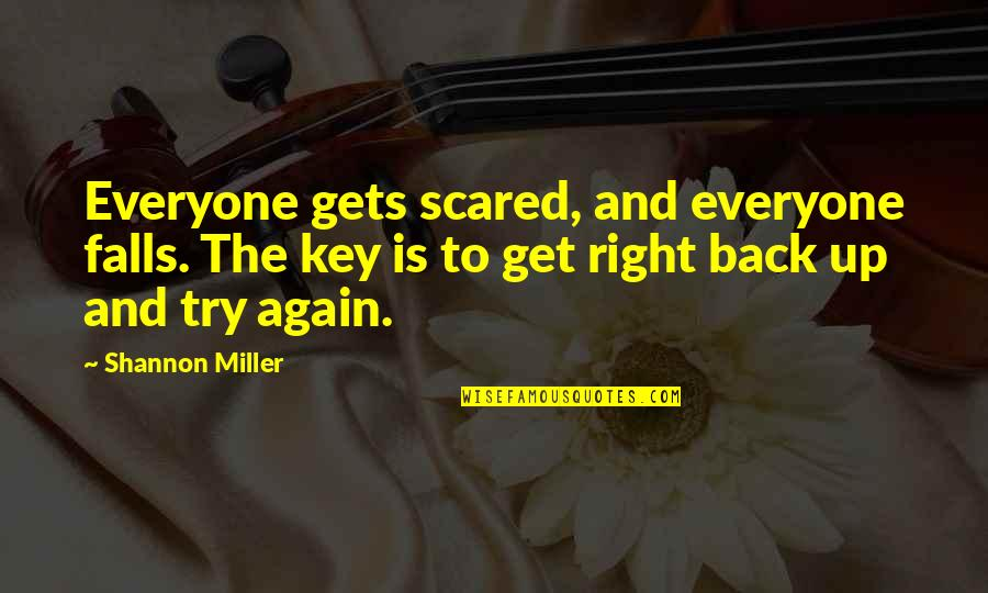 Get Up And Try Again Quotes By Shannon Miller: Everyone gets scared, and everyone falls. The key