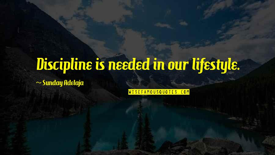 Getting Along With Everyone Quotes By Sunday Adelaja: Discipline is needed in our lifestyle.
