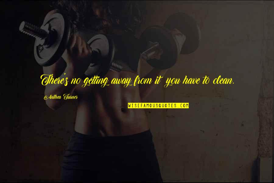 Getting Away From You Quotes By Anthea Turner: There's no getting away from it: you have