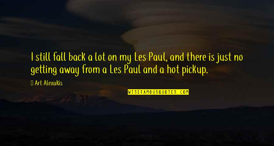 Getting Away From You Quotes By Art Alexakis: I still fall back a lot on my