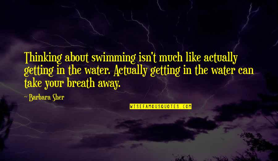 Getting Away From You Quotes By Barbara Sher: Thinking about swimming isn't much like actually getting