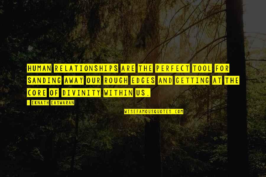 Getting Away From You Quotes By Eknath Easwaran: Human relationships are the perfect tool for sanding