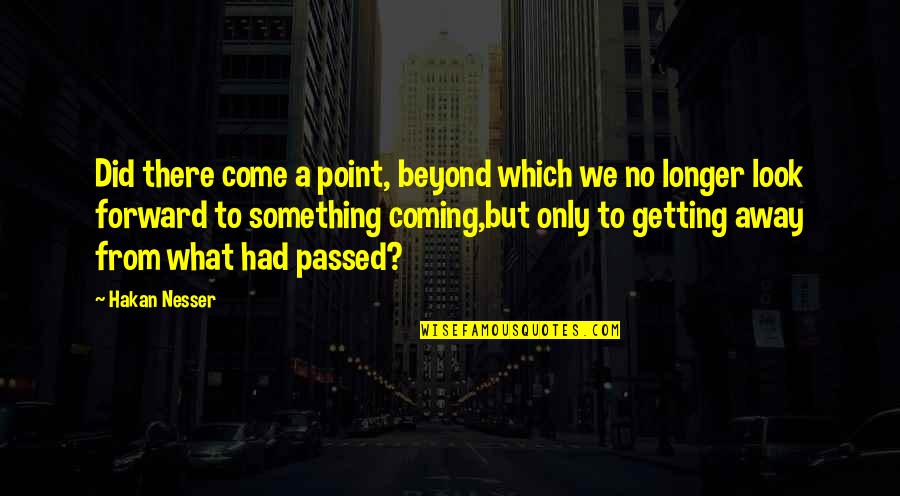 Getting Away From You Quotes By Hakan Nesser: Did there come a point, beyond which we