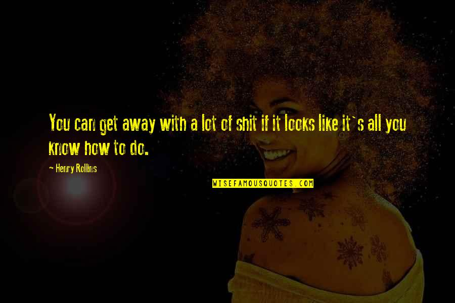 Getting Away From You Quotes By Henry Rollins: You can get away with a lot of