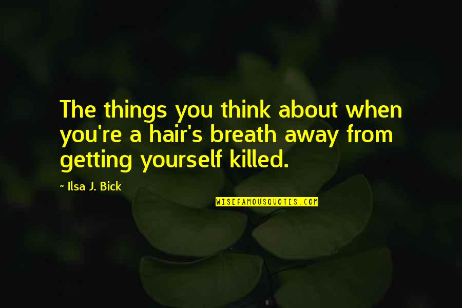 Getting Away From You Quotes By Ilsa J. Bick: The things you think about when you're a