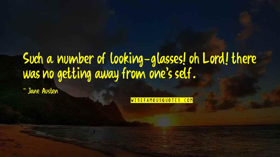 Getting Away From You Quotes By Jane Austen: Such a number of looking-glasses! oh Lord! there