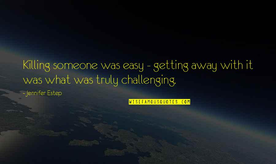 Getting Away From You Quotes By Jennifer Estep: Killing someone was easy - getting away with