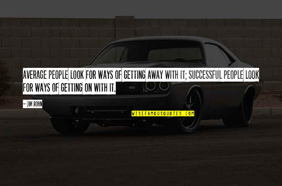 Getting Away From You Quotes By Jim Rohn: Average people look for ways of getting away