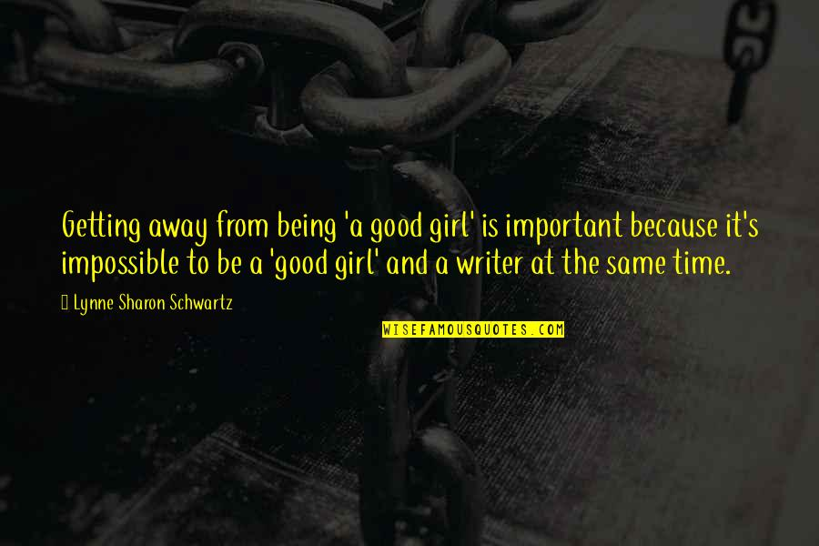 Getting Away From You Quotes By Lynne Sharon Schwartz: Getting away from being 'a good girl' is