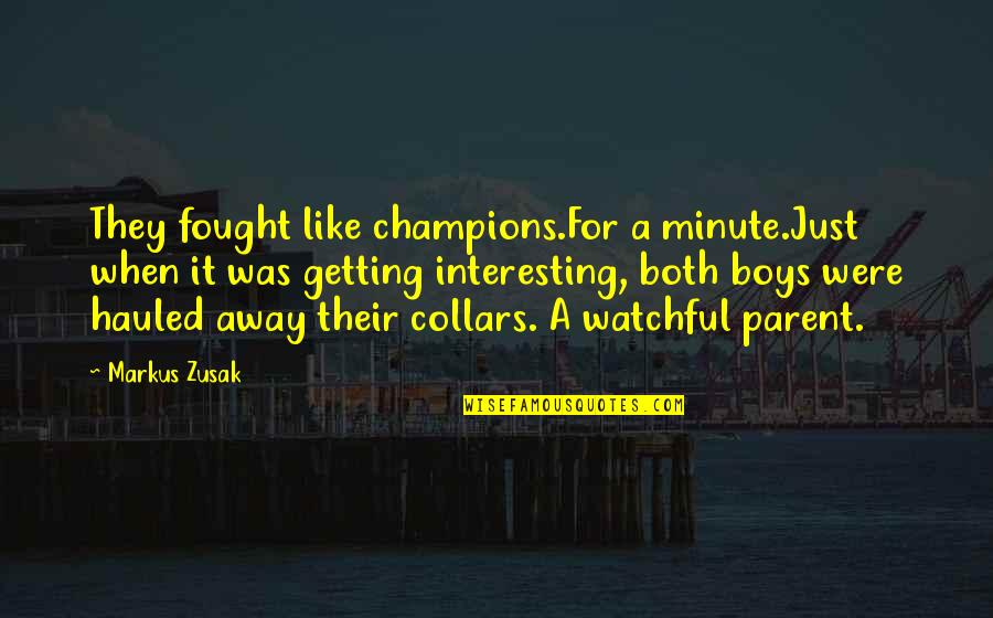Getting Away From You Quotes By Markus Zusak: They fought like champions.For a minute.Just when it