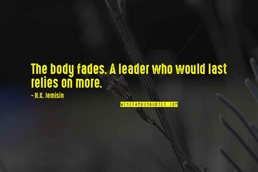 Getting Away From You Quotes By N.K. Jemisin: The body fades. A leader who would last