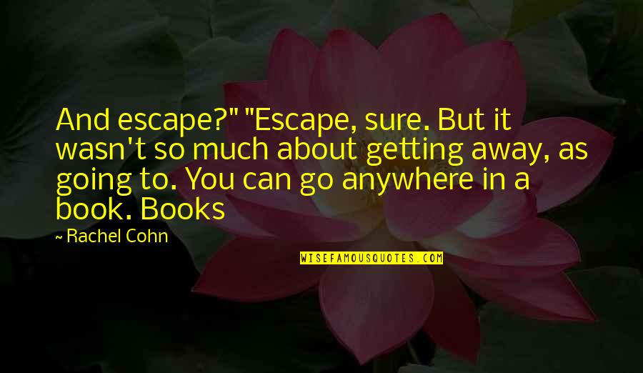 """Getting Away From You Quotes By Rachel Cohn: And escape?"""" """"Escape, sure. But it wasn't so"""