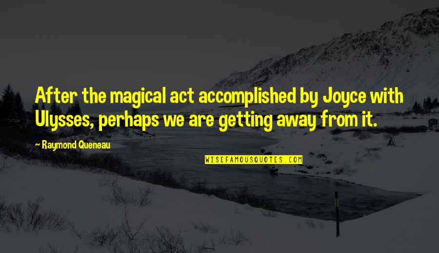Getting Away From You Quotes By Raymond Queneau: After the magical act accomplished by Joyce with