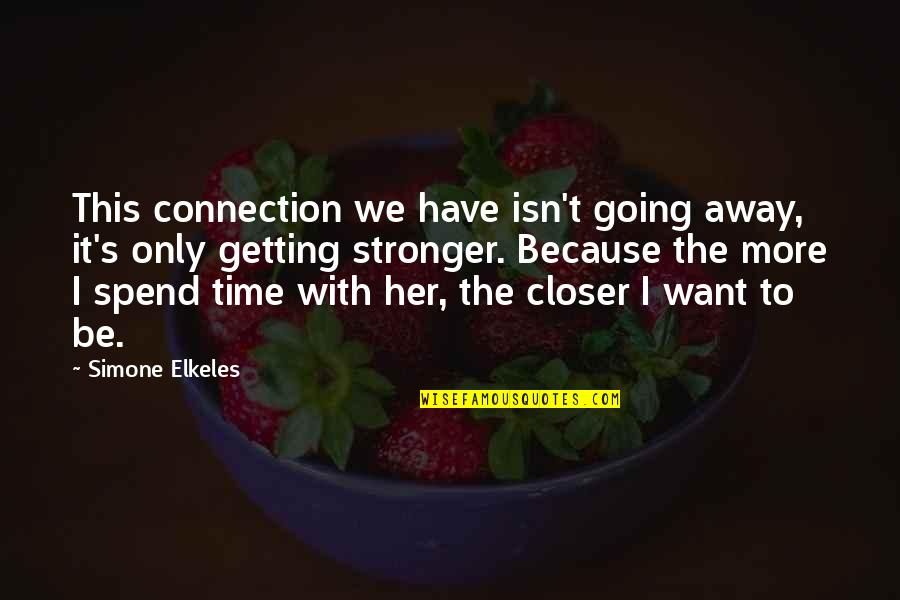 Getting Away From You Quotes By Simone Elkeles: This connection we have isn't going away, it's