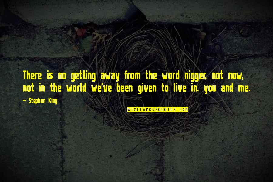 Getting Away From You Quotes By Stephen King: There is no getting away from the word