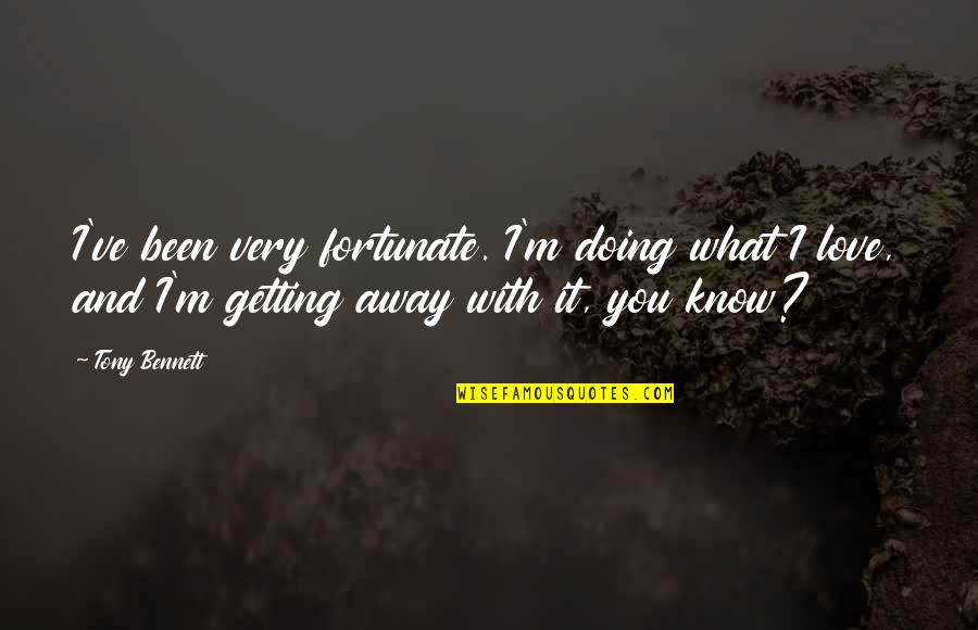 Getting Away From You Quotes By Tony Bennett: I've been very fortunate. I'm doing what I