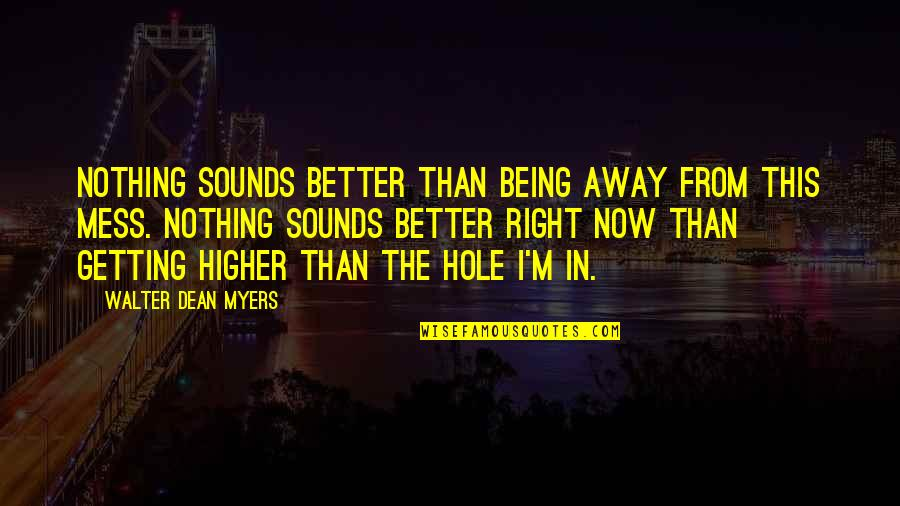 Getting Away From You Quotes By Walter Dean Myers: Nothing sounds better than being away from this