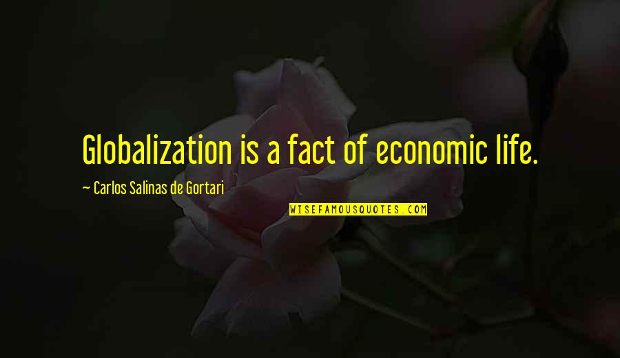 Getting Back To Work Quotes By Carlos Salinas De Gortari: Globalization is a fact of economic life.