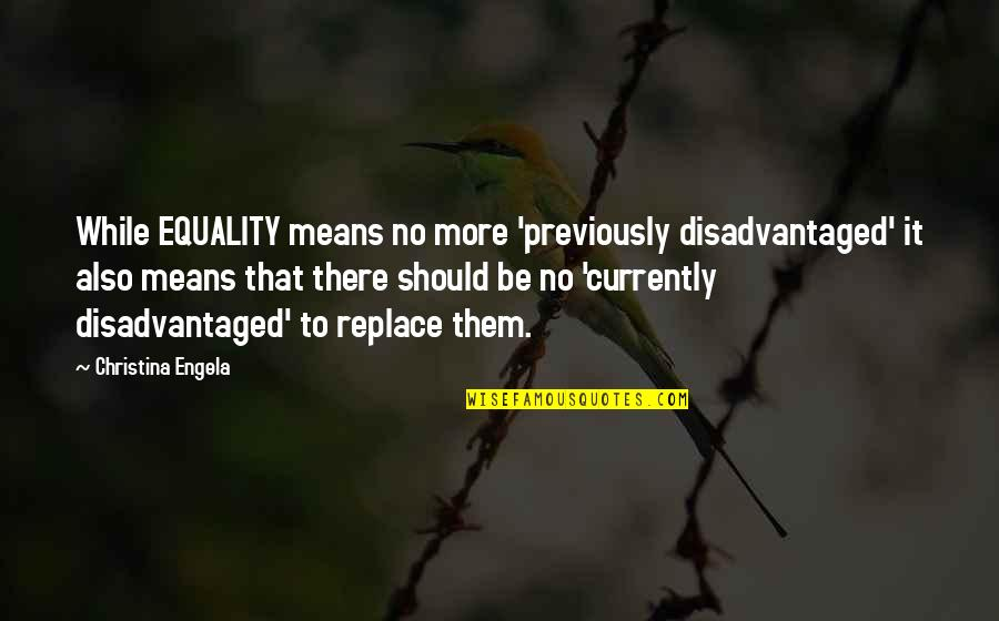 Getting Back To Work Quotes By Christina Engela: While EQUALITY means no more 'previously disadvantaged' it