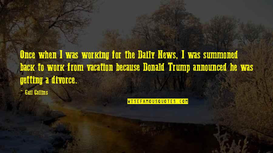 Getting Back To Work Quotes By Gail Collins: Once when I was working for the Daily