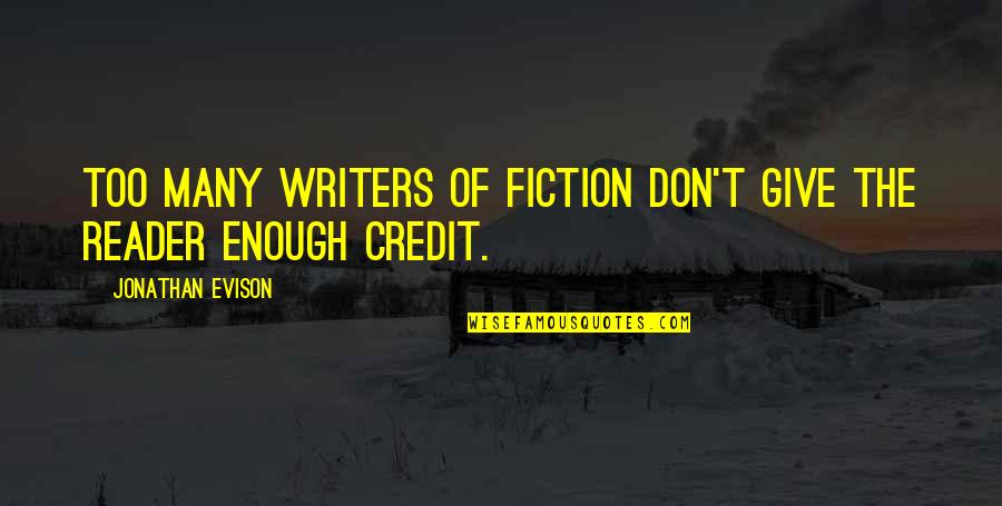 Getting Back To Work Quotes By Jonathan Evison: Too many writers of fiction don't give the