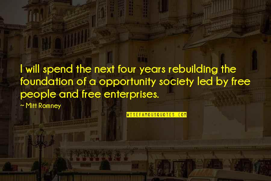 Getting Back To Work Quotes By Mitt Romney: I will spend the next four years rebuilding