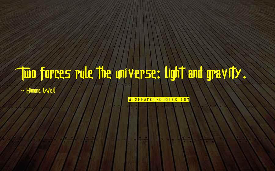 Getting Back To Work Quotes By Simone Weil: Two forces rule the universe: light and gravity.