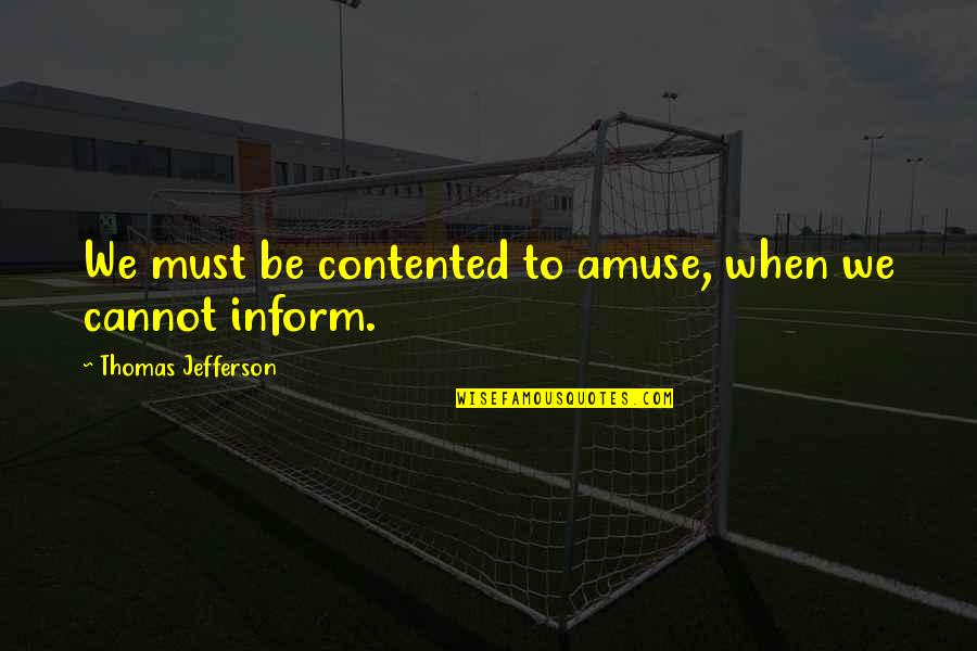 Getting Back To Work Quotes By Thomas Jefferson: We must be contented to amuse, when we
