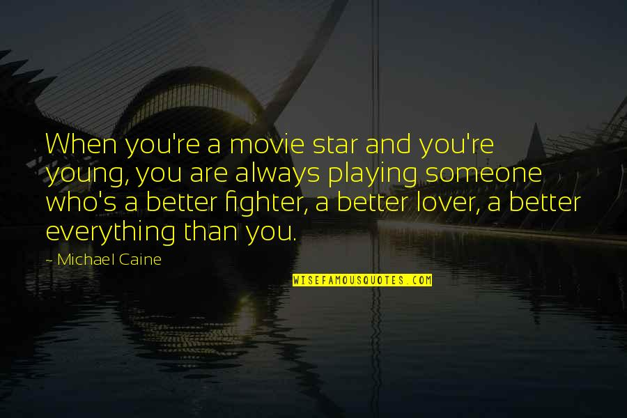 Getting Back Together With Your True Love Quotes By Michael Caine: When you're a movie star and you're young,