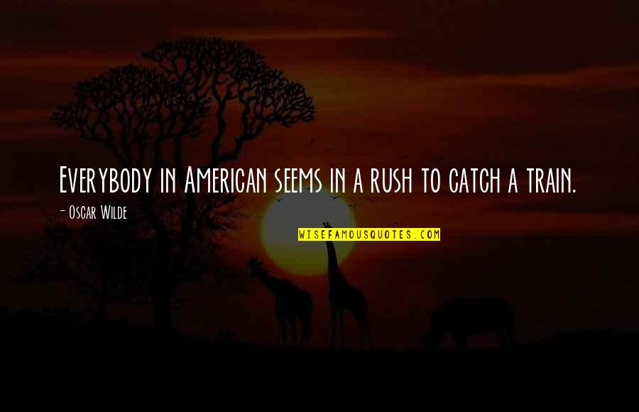 Getting Back Together With Your True Love Quotes By Oscar Wilde: Everybody in American seems in a rush to