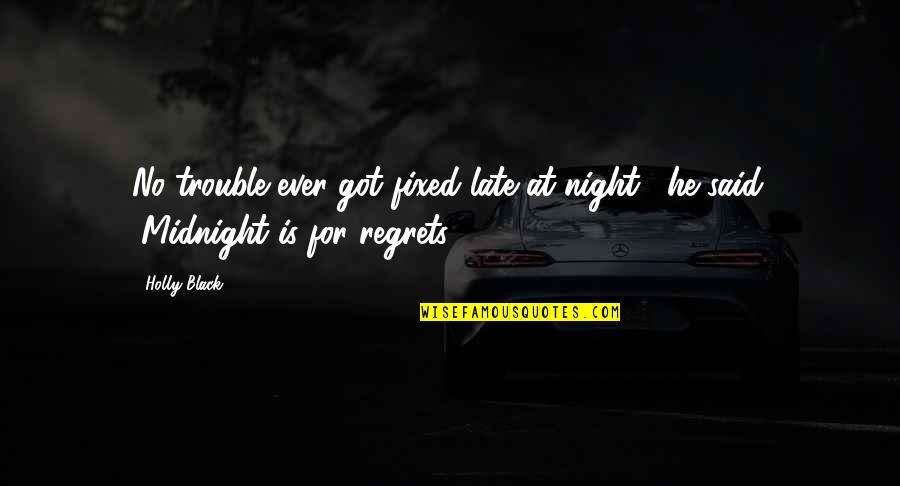 """Getting Back Up Tumblr Quotes By Holly Black: No trouble ever got fixed late at night,"""""""