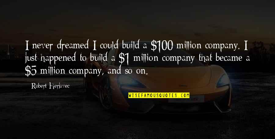 Getting Back Up Tumblr Quotes By Robert Herjavec: I never dreamed I could build a $100