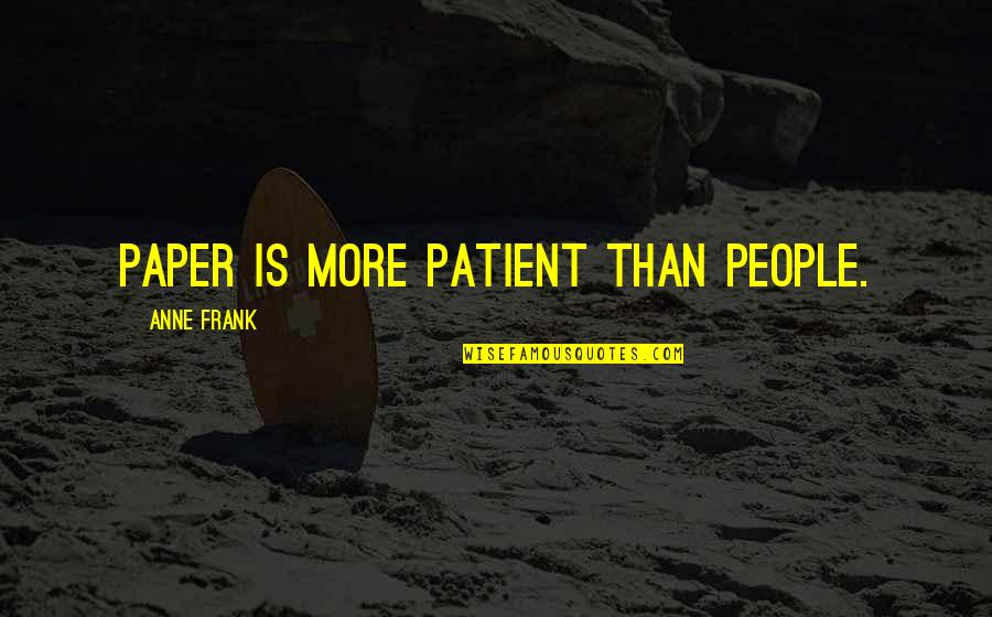 Getting Bailed On Quotes By Anne Frank: Paper is more patient than people.