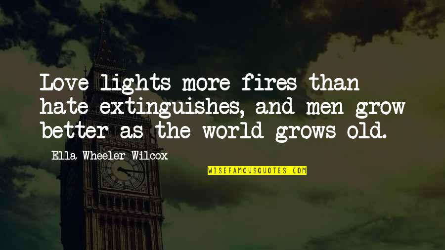 Getting Bailed On Quotes By Ella Wheeler Wilcox: Love lights more fires than hate extinguishes, and