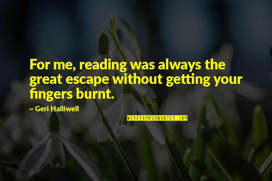 Getting Burnt Quotes By Geri Halliwell: For me, reading was always the great escape