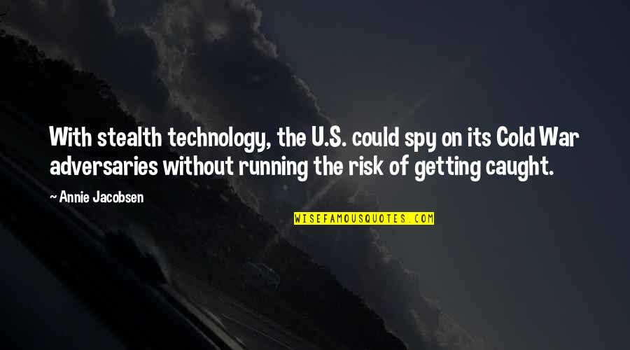 Getting Caught Up Quotes By Annie Jacobsen: With stealth technology, the U.S. could spy on
