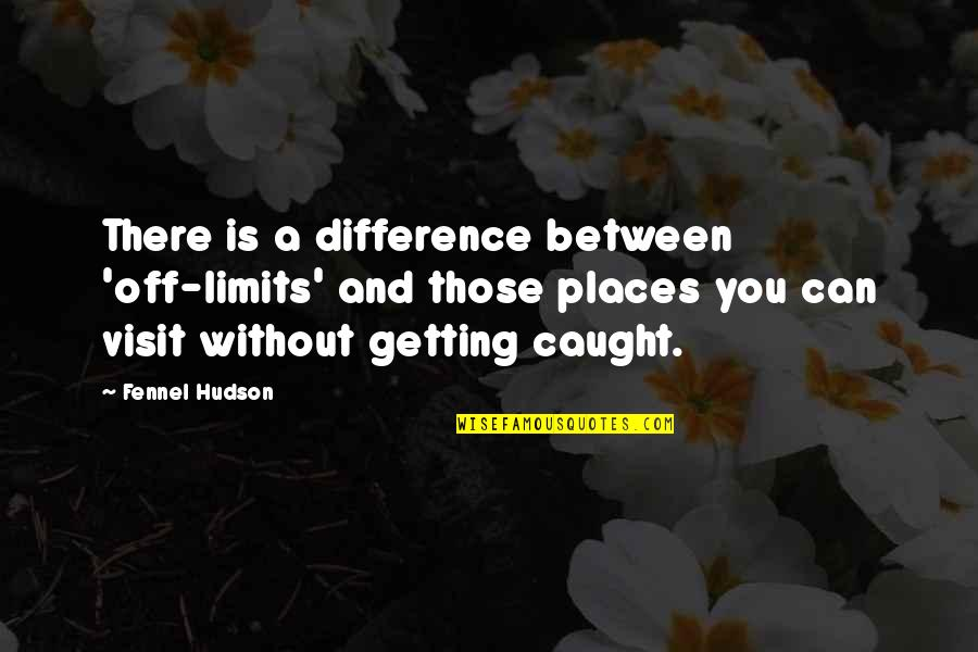 Getting Caught Up Quotes By Fennel Hudson: There is a difference between 'off-limits' and those