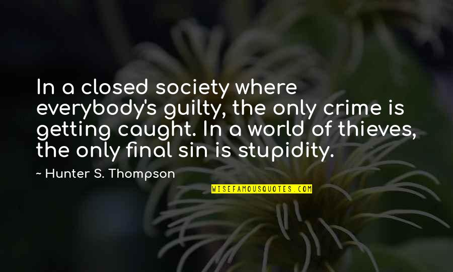 Getting Caught Up Quotes By Hunter S. Thompson: In a closed society where everybody's guilty, the