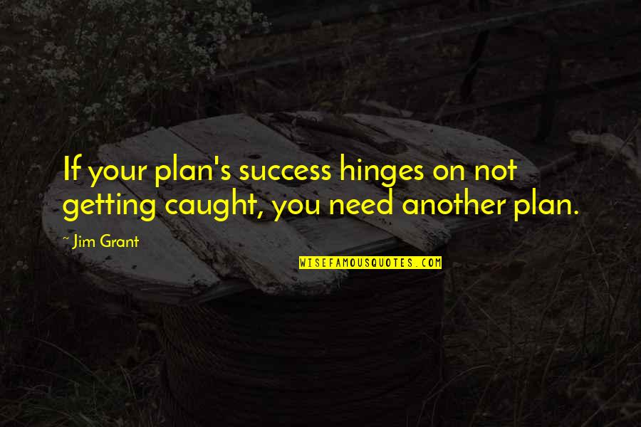Getting Caught Up Quotes By Jim Grant: If your plan's success hinges on not getting