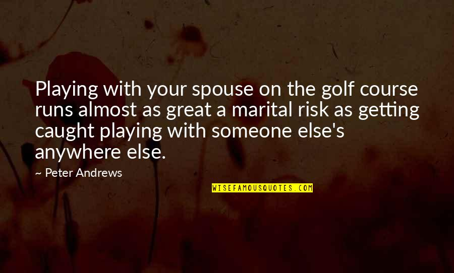 Getting Caught Up Quotes By Peter Andrews: Playing with your spouse on the golf course