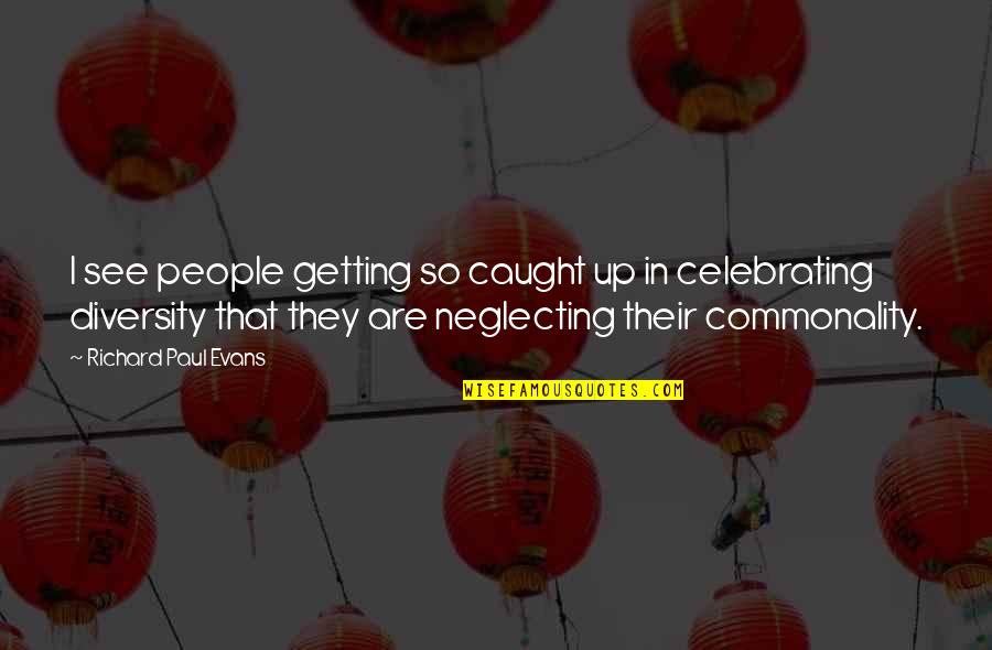 Getting Caught Up Quotes By Richard Paul Evans: I see people getting so caught up in