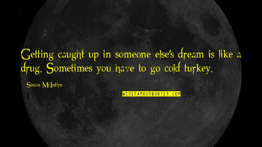 Getting Caught Up Quotes By Susan McIntire: Getting caught up in someone else's dream is