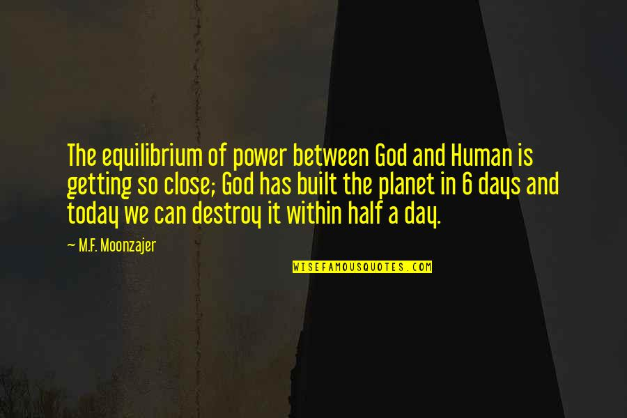 Getting Close To God Quotes By M.F. Moonzajer: The equilibrium of power between God and Human